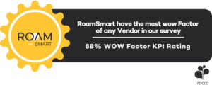 RoamSmart have the most wow Factor of any Vendor in our survey